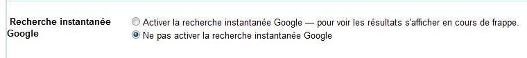 Activer la recherche instantanée Google — pour voir les résultats s'afficher en cours de frappe.