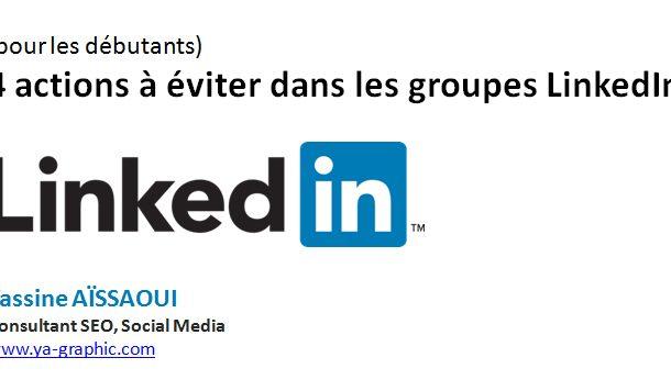 Groupes LinkedIn : 4 actions à éviter pour gagner en visibilité