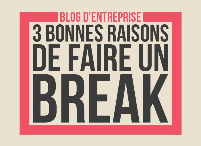 Infographie: Blog d'entreprise, 3 raisons de faire un break