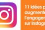 11 idées pour augmenter l'engagement sur Instagram