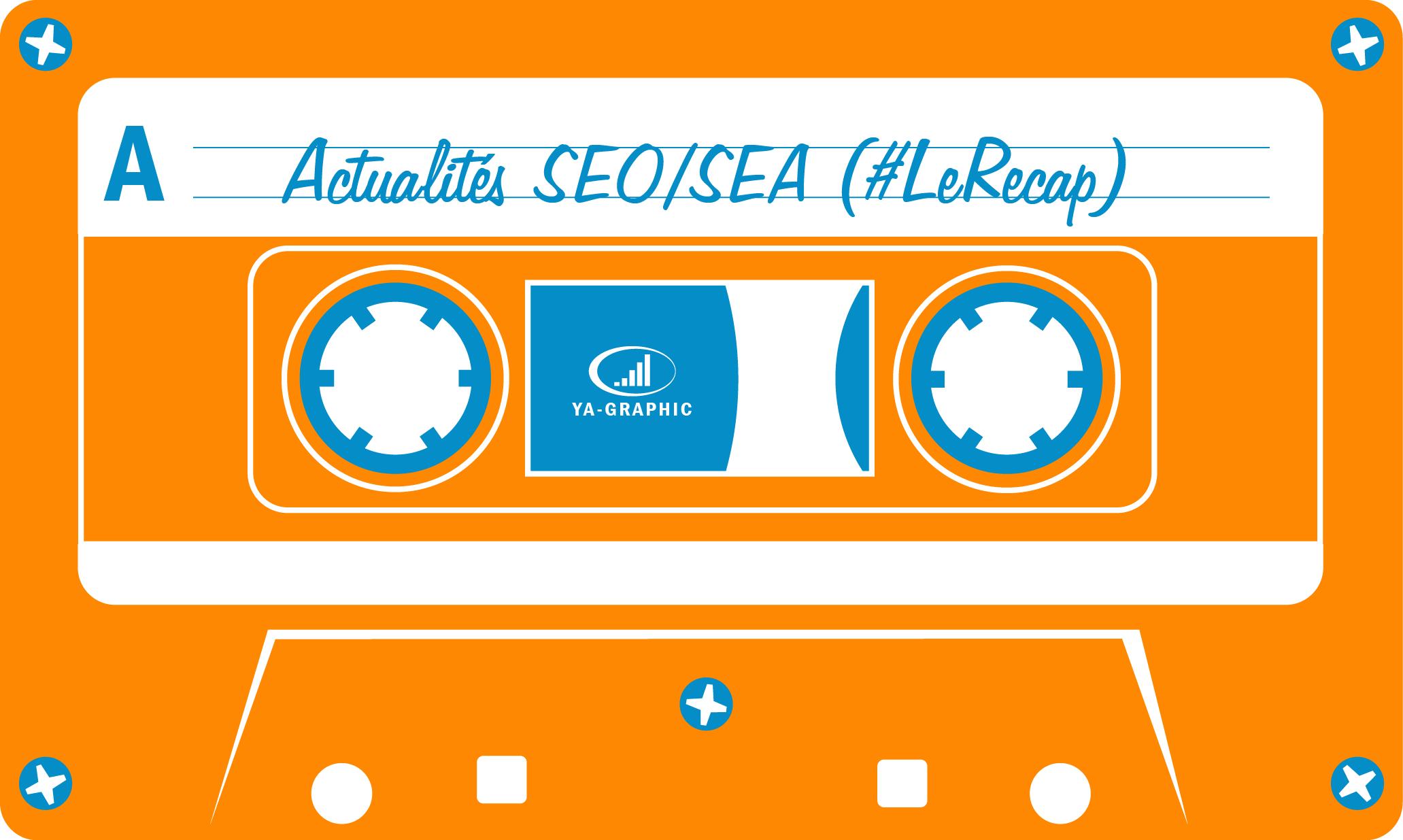 Actualités SEO SEA (le récap)
