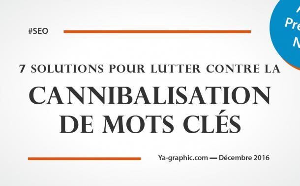 7 Solutions pour Lutter contre la Cannibalisation de Mots-clés