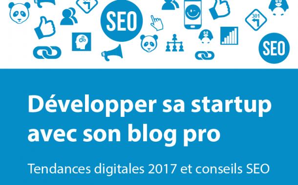 Tendances digitales 2017 : Booster sa startup avec son blog pro