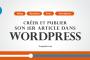 Créer et publier son 1er article dans WordPress (Module n°9)