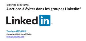 Groupe LinkedIn : 4 actions à éviter pour gagner en visibilité