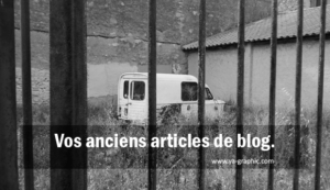 Vos anciens articles de blog
