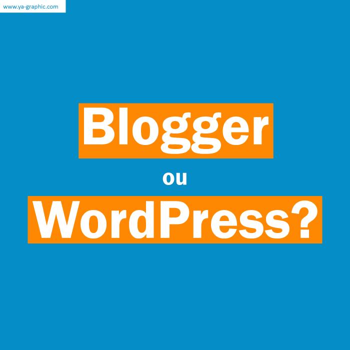 Blogger ou WordPress ?