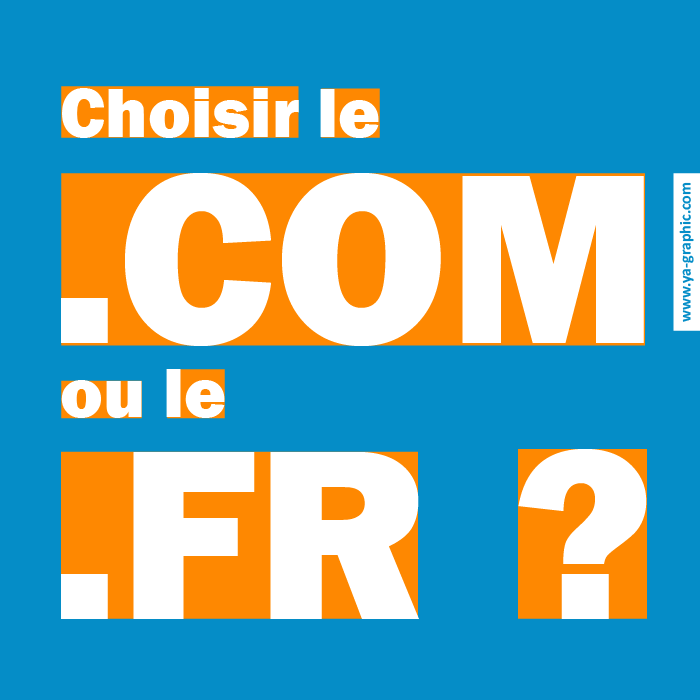 Quelle extension de domaine choisir entre le .COM ou le .FR ?