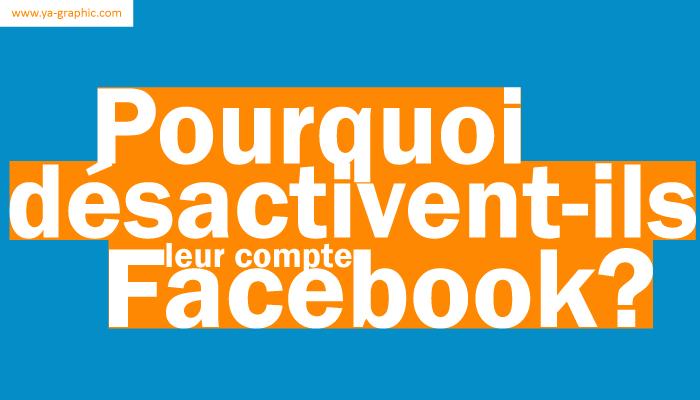Pourquoi désactivent-ils leur compte Facebook ?