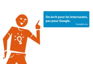 On écrit pour les internautes, pas pour Google. - chez Ya-graphic