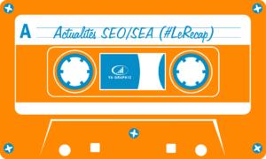 Actualités SEO SEA (le récap) - chez Ya-graphic