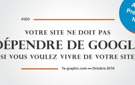 Ne pas Dépendre de Google quand on veut vivre de son Site
