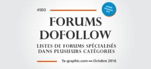 Listes de Forums DoFollow - chez Ya-graphic