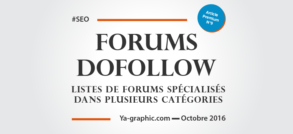 Listes de Forums DoFollow - chez Ya-graphic