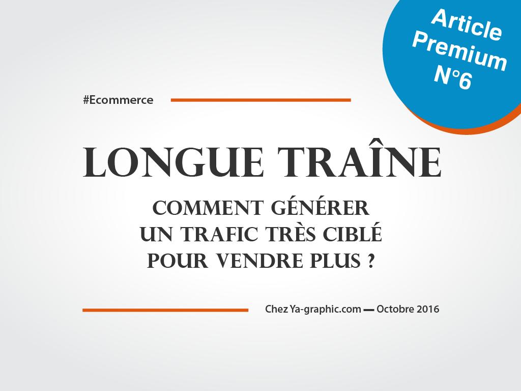 Longue Traîne : des idées pour générer un trafic très ciblé - chez Ya-graphic