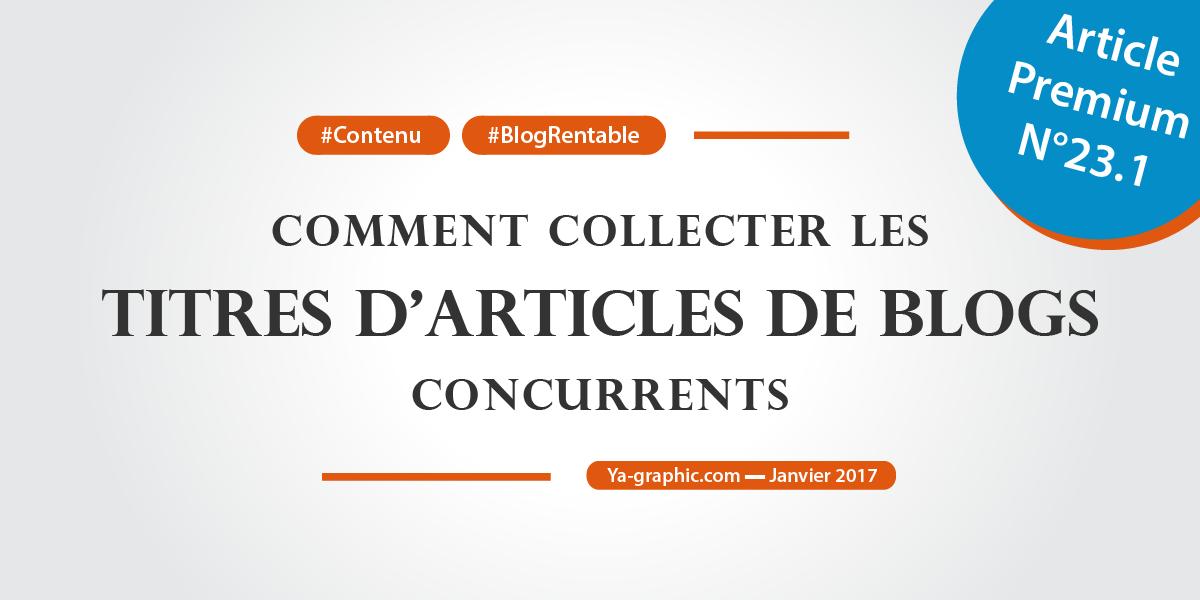 Comment collecter les titres d'articles de blogs concurrents