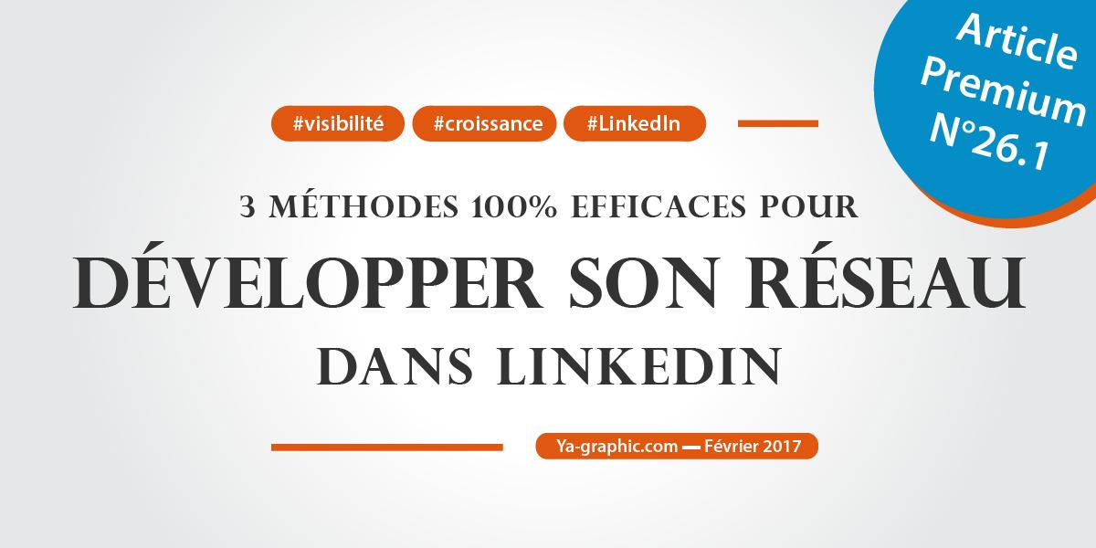 3 méthodes simples et efficaces pour développer son réseau LinkedIn (Article Premium chez Ya-graphic)