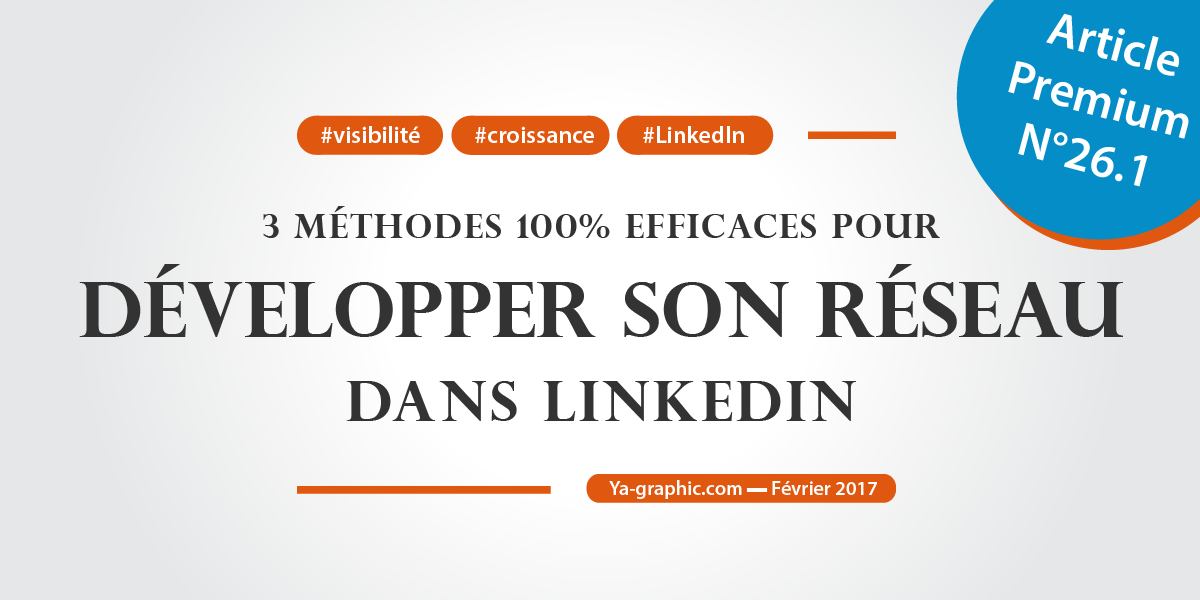3 méthodes simples et efficaces pour développer son réseau LinkedIn