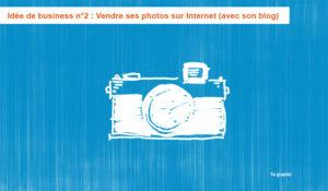 Idée de business n°2 chez Ya-graphic : Vendre ses photos sur Internet (avec son blog)