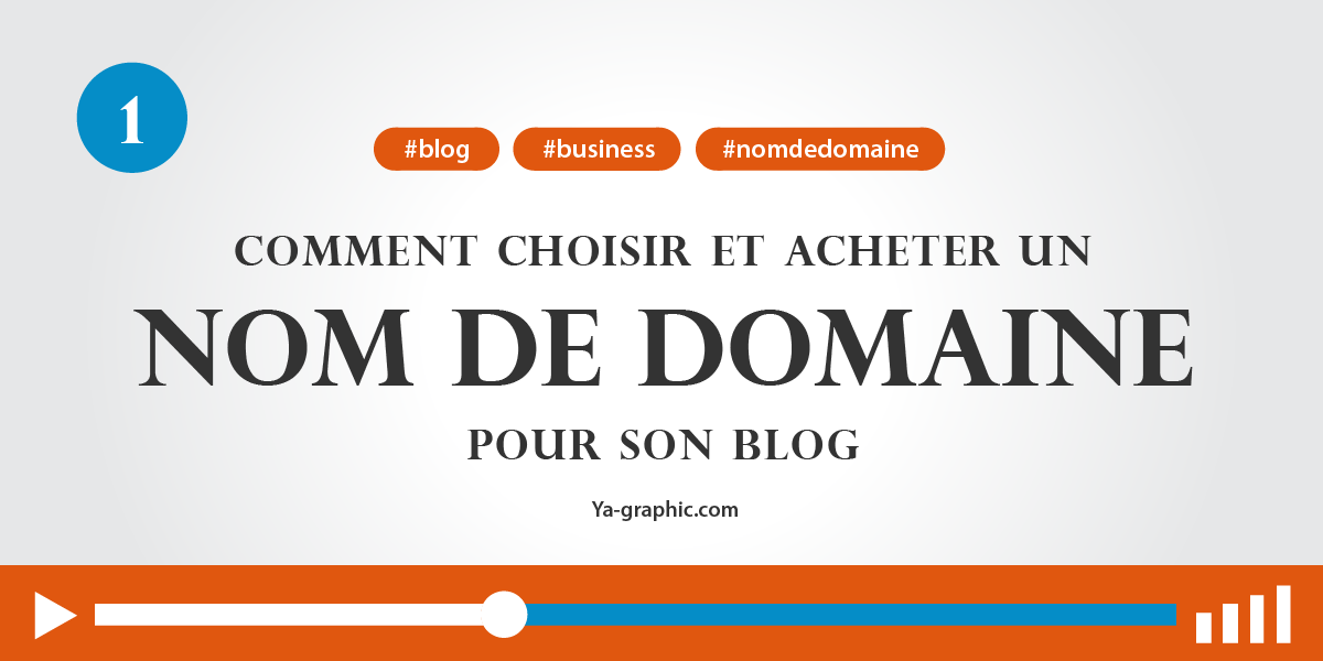 01 - Comment choisir un nom de domaine pour son blog
