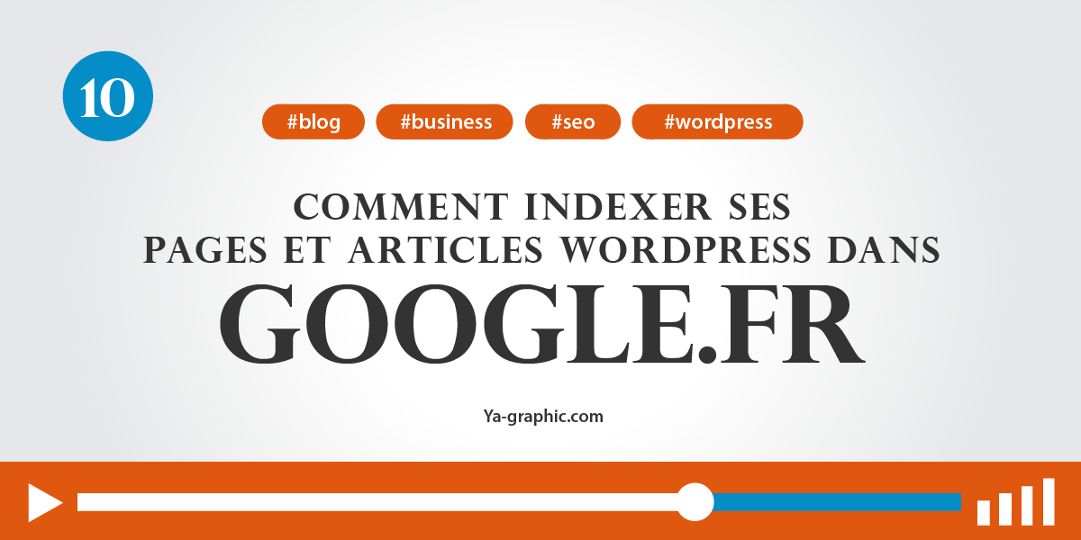 Comment indexer ses pages WordPress dans Google.fr (Module n°10)