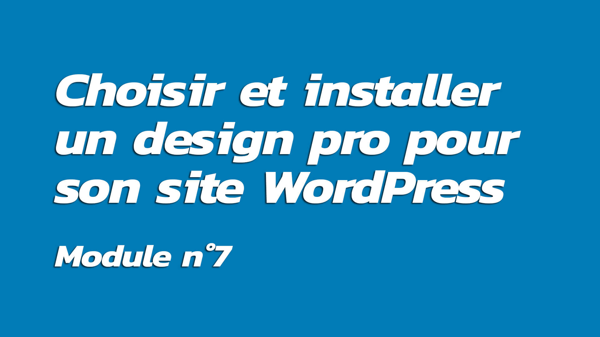Formation : Choisir et installer un design pro pour son site WordPress