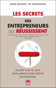 Les secrets des entrepreneurs qui réussissent: Relever tous les défis pour lancer et faire croître son entreprise
