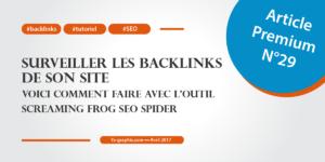 Article Premium n°29 : Comment surveiller ses backlinks avec l'outil Screaming Frog SEO Spider