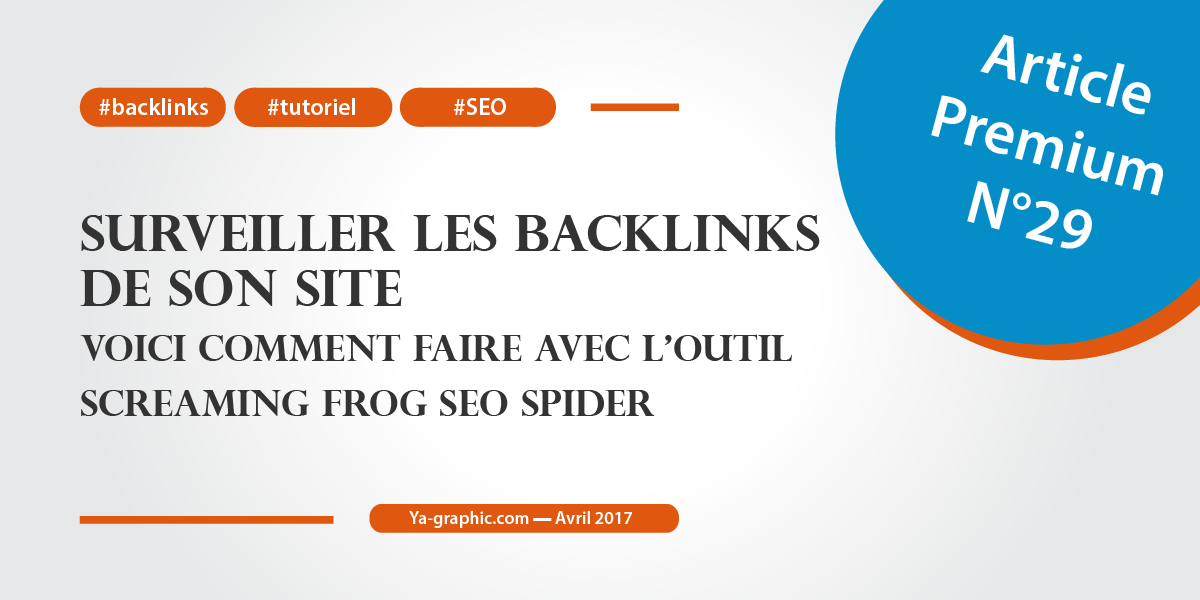 Article Premium n°29 : Comment surveiller ses backlinks avec l'outil Screaming Frog SEO Spider