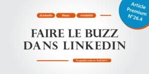 Comment faire le buzz dans LinkedIn (sans payer)