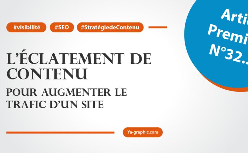 Stratégie de contenu : Éclatement de contenu pou augmenter le trafic d'un site