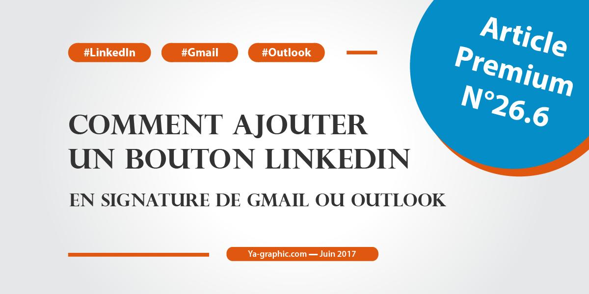 Comment ajouter un bouton LinkedIn en signature de Gmail et Outlook