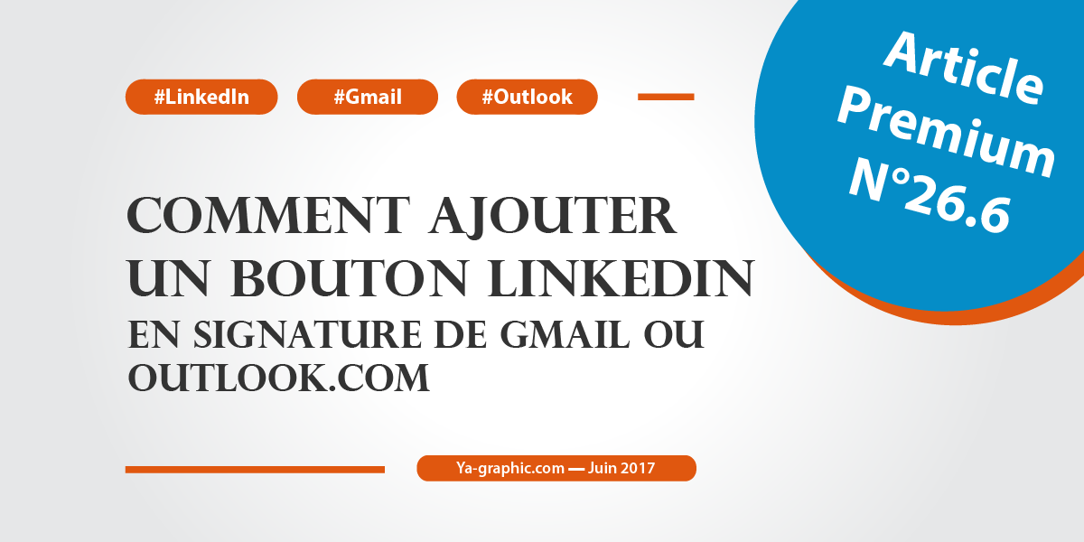 Comment ajouter un bouton LinkedIn en signature de Gmail ou Outlook.com
