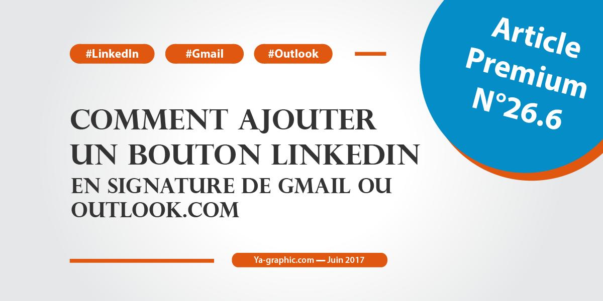 Comment ajouter un bouton LinkedIn en signature de Gmail ou Outlook.com
