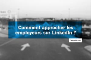 Comment approcher les employeurs sur LinkedIn ?