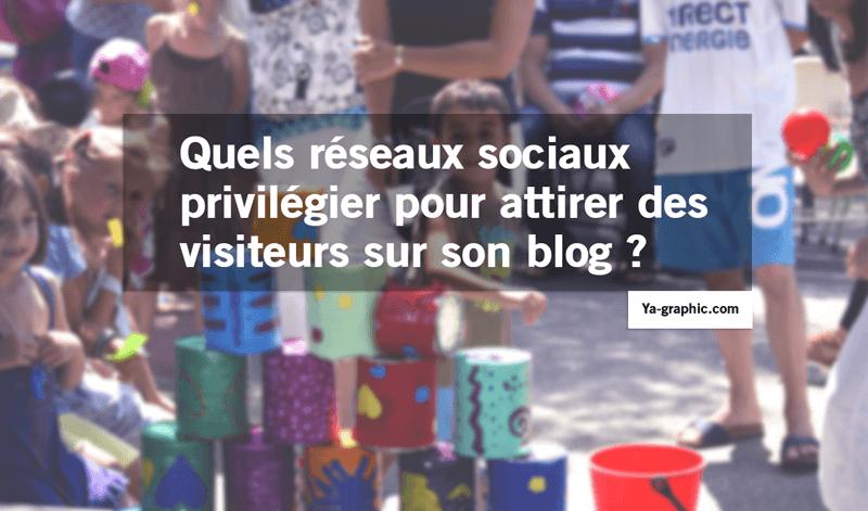 Quels réseaux sociaux privilégier pour attirer des visiteurs sur son blog ?