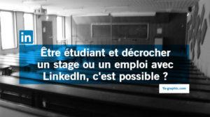 Être étudiant et décrocher un stage ou un emploi avec LinkedIn, c'est possible ?