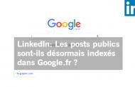LinkedIn : Les posts publics sont-ils désormais indexés dans Google.fr ?