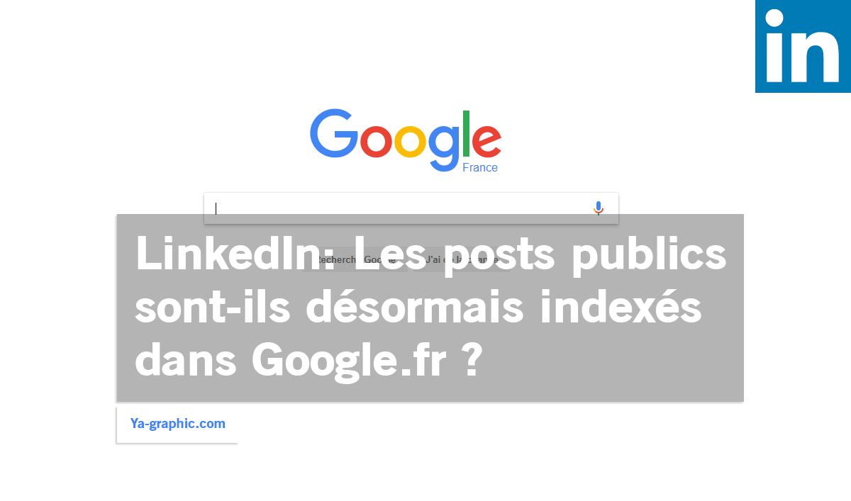 Les posts publics de LinkedIn sont-ils désormais référencés sur Google.fr ?