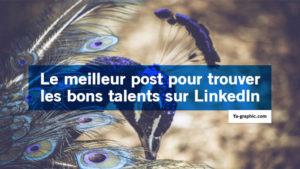 Le meilleur post sur LinkedIn pour trouver les bons talents