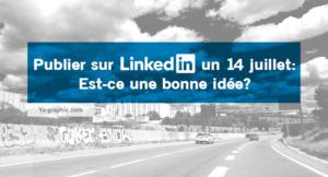 Publier sur LinkedIn un 14 Juillet : Est-ce une bonne idée ?