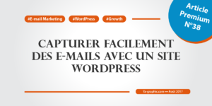 Comment capturer facilement des e-mails avec un site WordPress (Article Premium n°38)