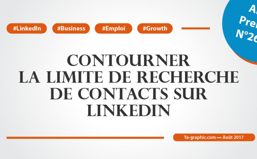 Article Premium n°26.1.2. - Comment contourner la limite de recherche des contacts sur LinkedIn