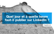 Quel jour et à quelle heure faut-il publier sur LinkedIn ?