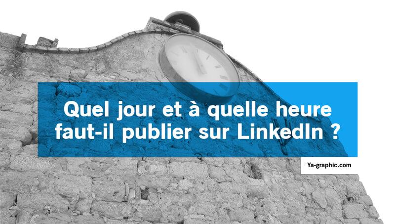 Quand publier sur LinkedIn ? ( par Ya-graphic )