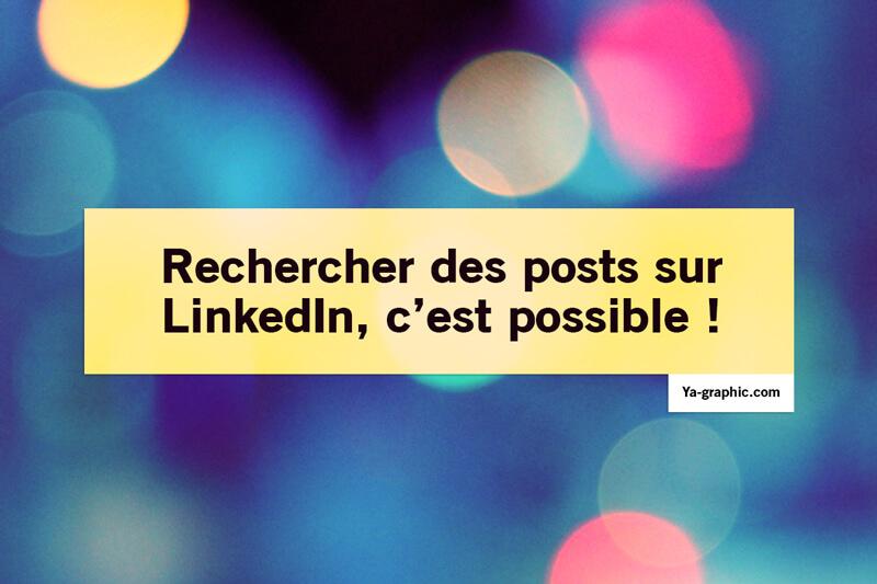 Le saviez-vous ? On peut rechercher des posts sur LinkedIn !