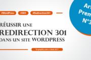 Réussir une redirection 301 dans un site WordPress (avec vidéo)