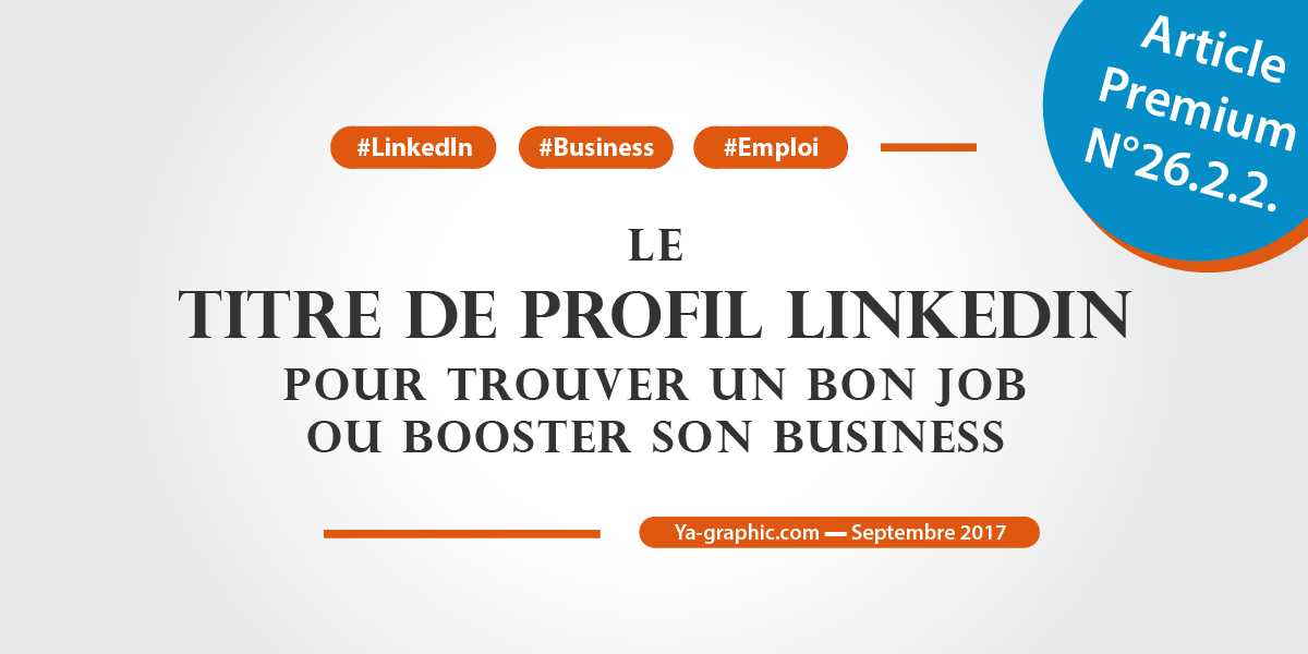 Le titre de profil LinkedIn pour trouver un bon job ou booster son business