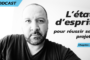 Quel état d'esprit pour réussir ses projets professionnels ? (Podcast, chapitre 1)