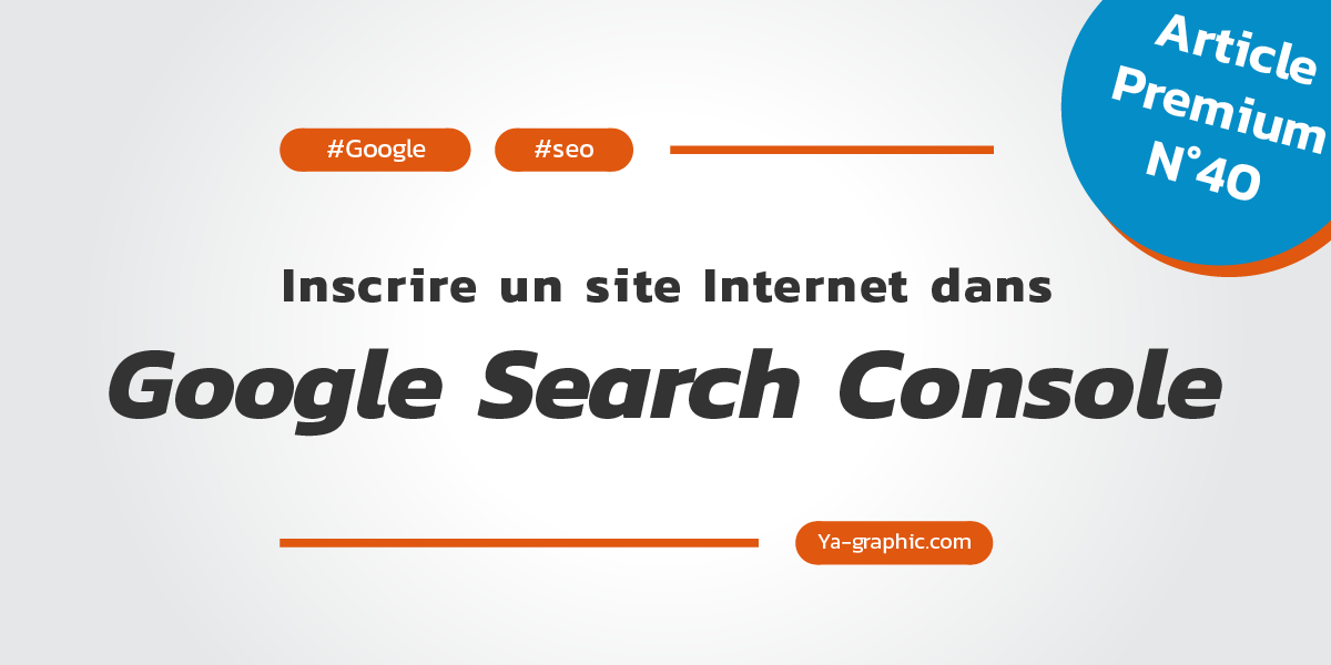 Comment inscrire un site dans Google Search Console